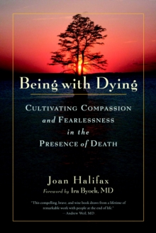 Being with Dying : Cultivating Compassion and Fearlessness in the Presence of Death, Paperback Book