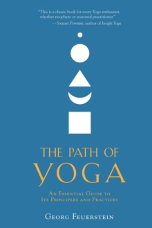 Path Of Yoga : An Essential Guide to Its Principles and Practices, Paperback / softback Book