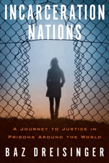 Incarceration Nations : A Journey to Justice in Prisons Around the World, Hardback Book
