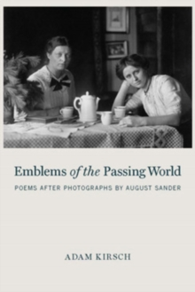 Emblems Of The Passing World : Poems After Photographs by August Sander, Hardback Book