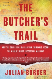 The Butcher's Trail : How the Search for Balkan War Criminals Became the World's Most Successful Manhunt, Paperback Book