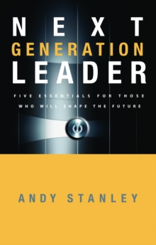 The Next Generation Leader : Five Essentials for Those Who Will Shape the Future, Hardback Book