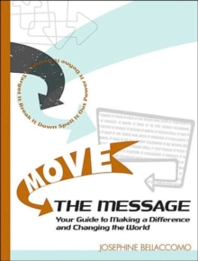Move the Message : Your Guide to Making a Difference and Changing the World, Paperback Book