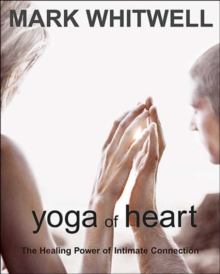 Yoga of Heart : The Healing Power of Intimate Connection, Paperback Book