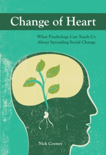 Change of Heart : What Psychology Can Teach Us About Spreading Social Change, Paperback Book