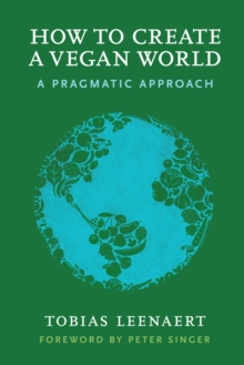 How to Create a Vegan World : A Pragmatic Approach, Paperback Book