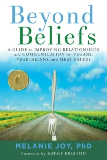 Beyond Beliefs : A Guide to Improving Relationships and Communication for Vegans, Vegetarians, and Meat Eaters, Paperback / softback Book