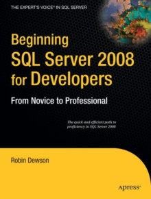 Beginning SQL Server 2008 for Developers : From Novice to Professional, Paperback Book