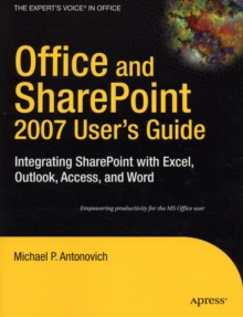 Office and Sharepoint 2007 User's Guide : Integrating Sharepoint with Excel, Outlook, Access and Word, Paperback Book