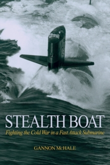 Stealth Boat : Fighting the Cold War in a Fast-Attack Submarine, Paperback Book