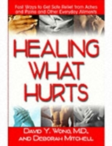 Healing with Hurts : Fast Ways to Get Safe Relief from Aches and Pains and Other Everyday Ailments, Paperback Book