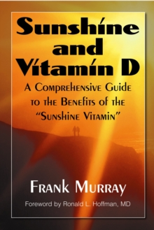 Sunshine and Vitamin D : A Comprehensive Guide to the Benefits of the Sunshine Vitamin, Paperback Book