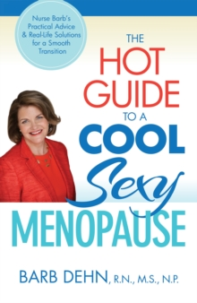 The Hot Guide to a Cool, Sexy Menopause : Nurse Barb's Practical Advice & Real-Life Solutions for a Smooth Transition, EPUB eBook