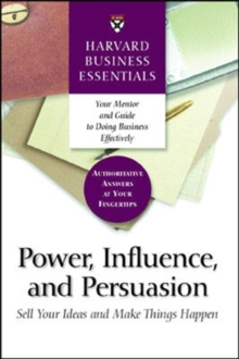 Power, Influence, and Persuasion : Sell Your Ideas and Make Things Happen, Paperback Book