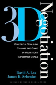 3-D Negotiation : Powerful Tools to Change the Game in Your Most Important Deals, Hardback Book