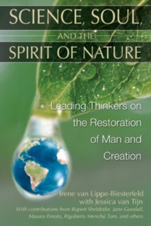 Science, Soul and the Spirit of Nature : Leading Thinkers on the Restoration of Man and Creation, Paperback / softback Book