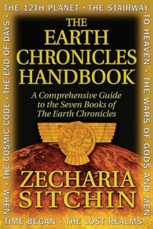 The Earth Chronicles Handbook : A Comprehensive Guide to the Seven Books of the Earth Chronicles, Hardback Book