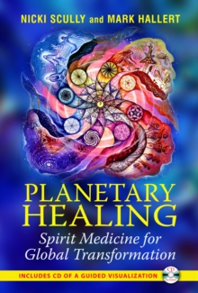 Planetary Healing : Spirit Medicine for Global Transformation, Paperback / softback Book