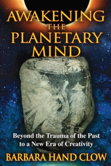 Awakening the Planetary Mind : Beyond the Trauma of the Past to a New Era of Creativity, Paperback / softback Book