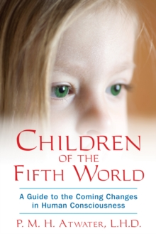 Children of the Fifith World : A Guide to the Coming Changes in Human Consciousness, Paperback Book