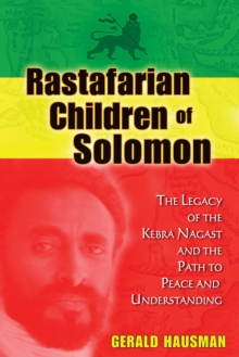 Rastafarian Children of Solomon : The Legacy of the Kebra Nagast and the Path to Peace and Understanding, Paperback / softback Book