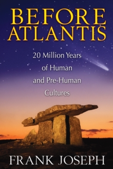 Before Atlantis : 20 Million Years of Human and Pre-Human Cultures, Paperback / softback Book