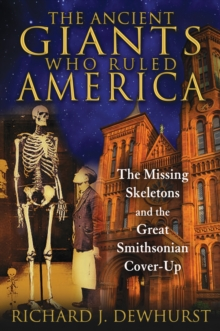 Ancient Giants Who Ruled America : The Missing Skeletons and the Great Smithsonian Cover-Up, Paperback / softback Book