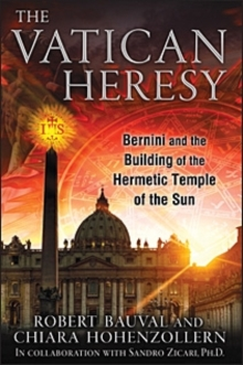 The Vatican Heresy : Bernini and the Building of the Hermetic Temple of the Sun, Paperback Book