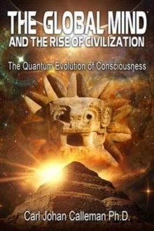 The Global Mind and the Rise of Civilization : The Quantum Evolution of Consciousness, Paperback Book