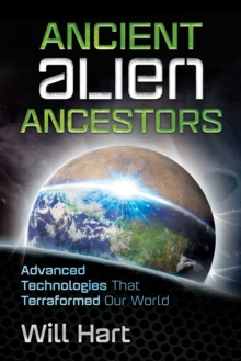 Ancient Alien Ancestors : Advanced Technologies That Terraformed Our World, Paperback Book
