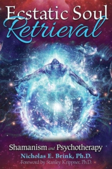 Ecstatic Soul Retrieval : Shamanism and Psychotherapy, Paperback Book
