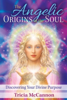 The Angelic Origins of the Soul : Discovering Your Divine Purpose, Paperback Book