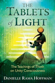 The Tablets of Light : The Teachings of Thoth on Unity Consciousness, Paperback Book