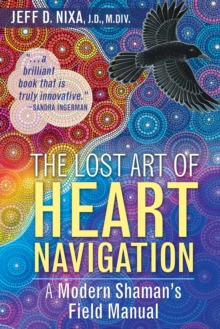 The Lost Art of Heart Navigation : A Modern Shaman's Field Manual, Paperback Book