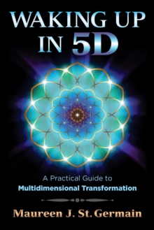 Waking Up in 5D : A Practical Guide to Multidimensional Transformation, Paperback Book