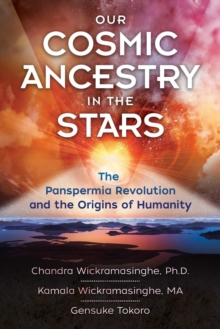 Our Cosmic Ancestry in the Stars : The Panspermia Revolution and the Origins of Humanity, Paperback / softback Book