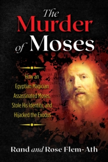 The Murder of Moses : How an Egyptian Magician Assassinated Moses, Stole His Identity, and Hijacked the Exodus, Paperback / softback Book