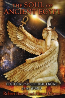 The Soul of Ancient Egypt : Restoring the Spiritual Engine of the World, EPUB eBook