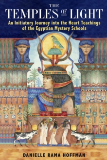 The Temples of Light : An Initiatory Journey into the Heart Teachings of the Egyptian Mystery Schools, EPUB eBook