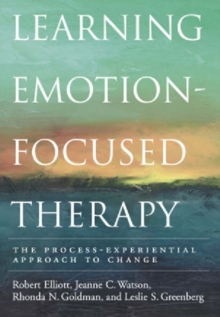 Learning Emotion-focused Therapy : The Process-experiential Approach to Change, Hardback Book
