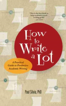How to Write a Lot : A Practical Guide to Productive Academic Writing, Paperback Book