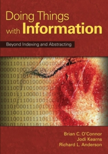 Doing Things with Information : Beyond Indexing and Abstracting, Paperback / softback Book