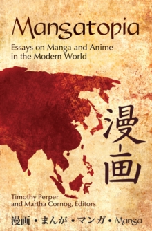 Mangatopia: Essays on Manga and Anime in the Modern World : Essays on Manga and Anime in the Modern World, PDF eBook