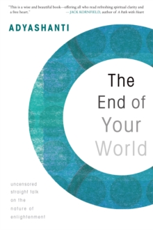 End of Your World : Uncensored Straight Talk on the Nature of Enlightenment, Paperback Book