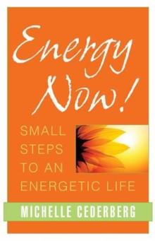 Energy Now! : Small Steps to an Energetic Life, Paperback Book