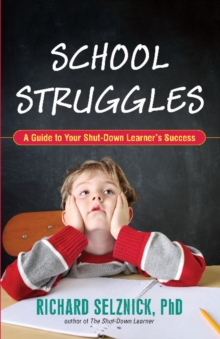 School Struggles : A Guide to Your Shut-Down Learner's Success, Paperback Book