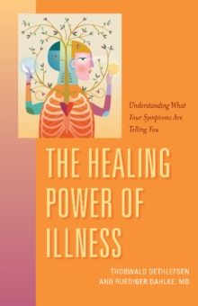 The Healing Power of Illness : Understanding What Your Symptoms Are Telling You, Paperback Book