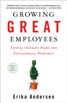 Growing Great Employees : Turning Ordinary People into Extraordinary Performers, Paperback / softback Book
