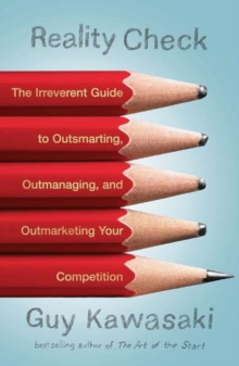 Reality Check : The Irreverent Guide to Outsmarting, Outmanaging, and Outmarketing Your Competition, Paperback Book
