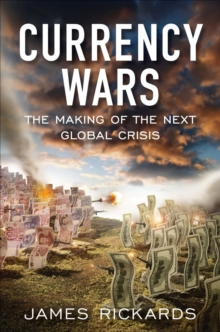 Currency Wars : The Making of the Next Global Crisis, Hardback Book